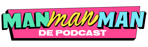 Man man man, de podcast